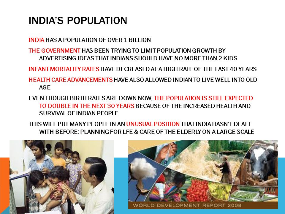 INDIA'S POPULATION INDIA HAS A POPULATION OF OVER 1 BILLION THE GOVERNMENT HAS BEEN TRYING TO LIMIT POPULATION GROWTH BY ADVERTISING IDEAS THAT INDIAN