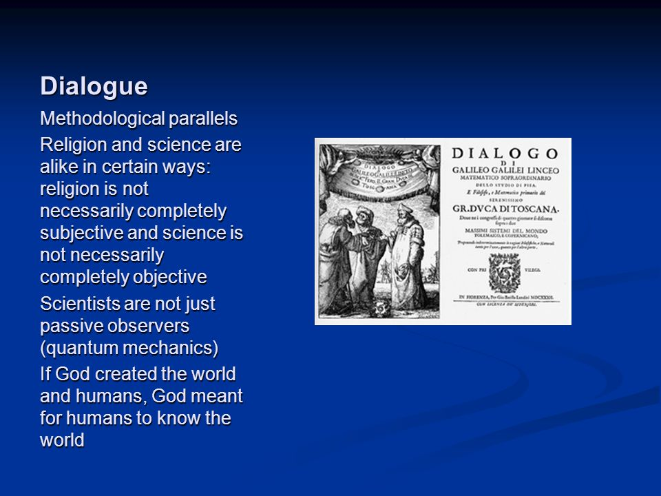 Image source: http://en.wikipedia.org/wiki/Dialogue (fair use) Dialogue Methodological parallels Religion and science are alike in certain ways: relig