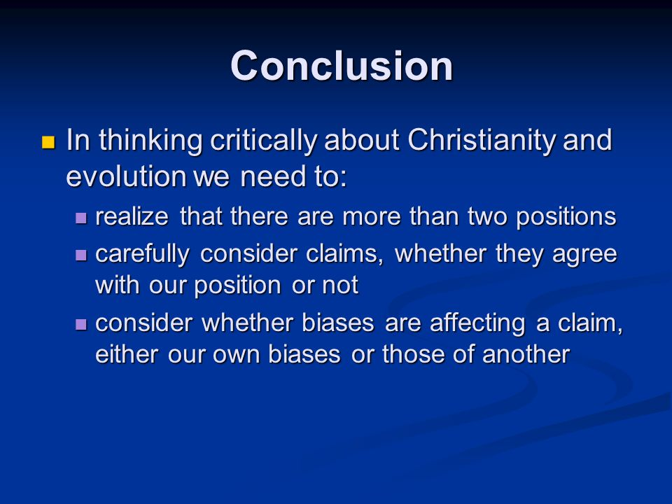 In thinking critically about Christianity and evolution we need to: In thinking critically about Christianity and evolution we need to: realize that t