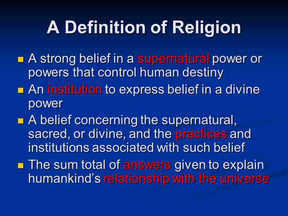 A Definition of Religion A strong belief in a supernatural power or powers that control human destiny A strong belief in a supernatural power or power
