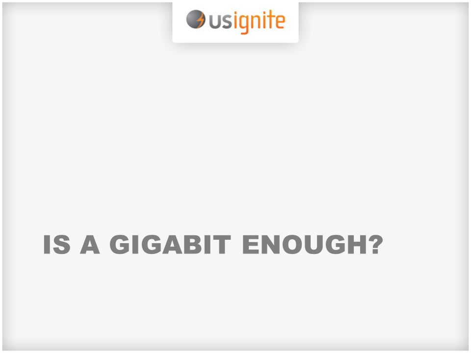 IS A GIGABIT ENOUGH
