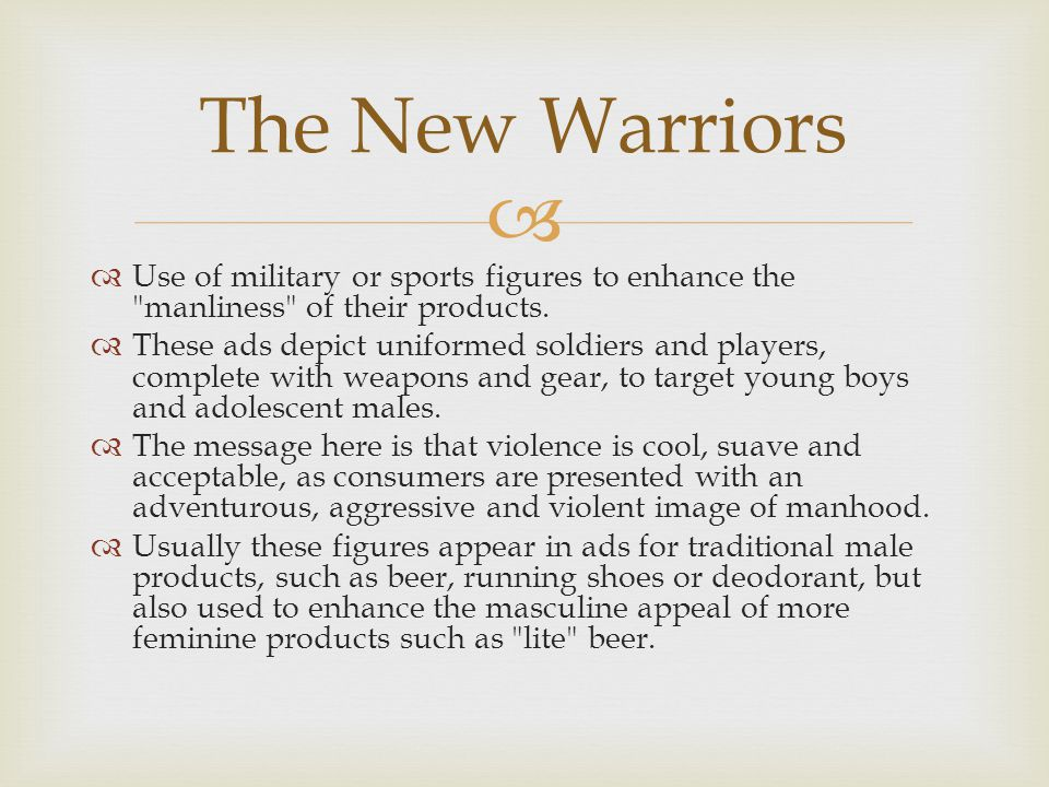   Use of military or sports figures to enhance the manliness of their products.