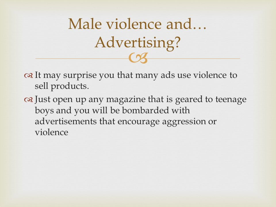   Write down a few different ways you've seen advertisers use violence to sell something to teen males  Aggressive athletes.