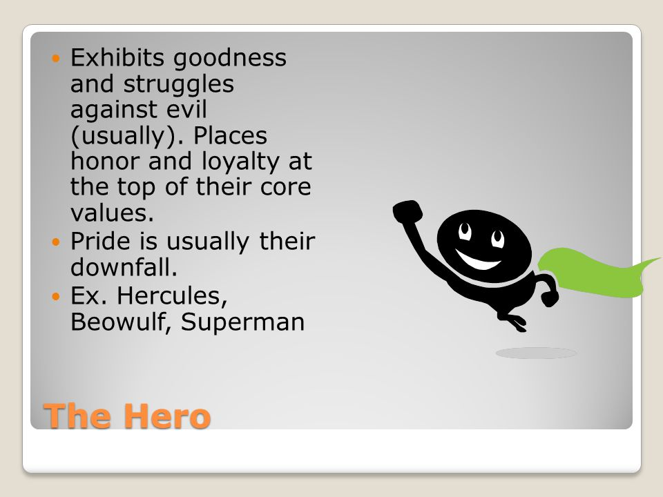 Types of Hero Epic: typical one who saves the day and may end up dead for his/her efforts.