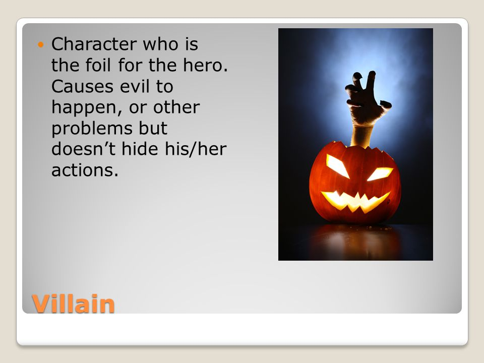Villain Character who is the foil for the hero.