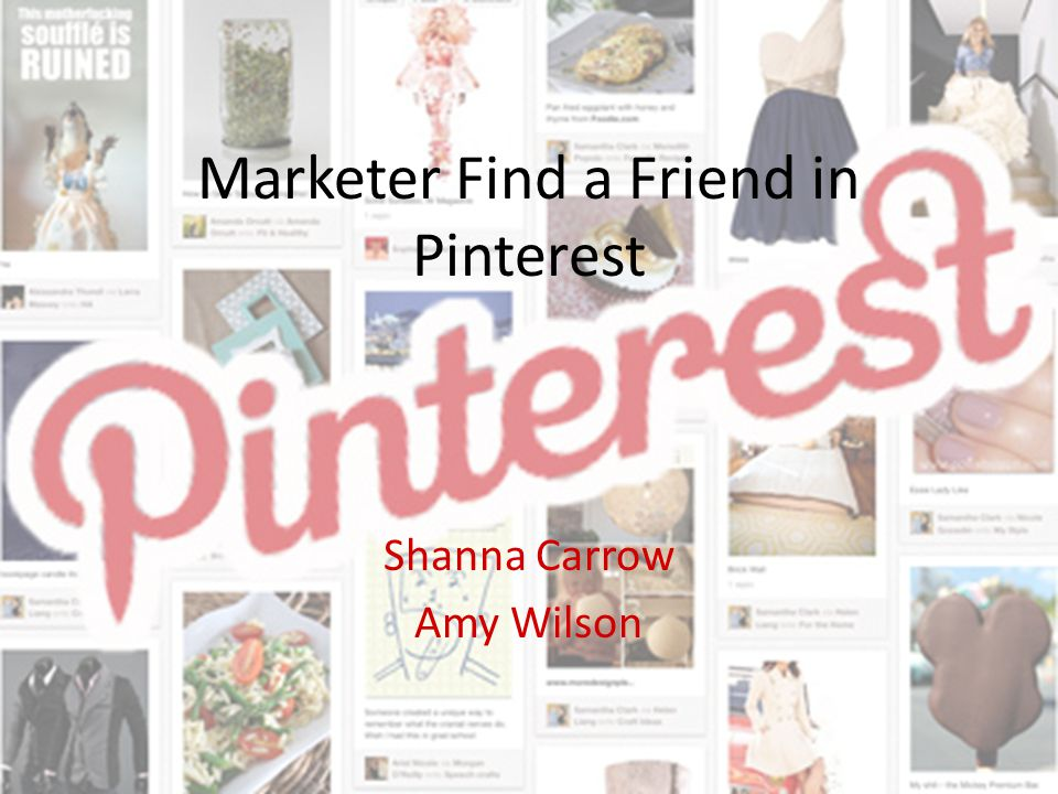 Marketer Find a Friend in Pinterest Shanna Carrow Amy Wilson