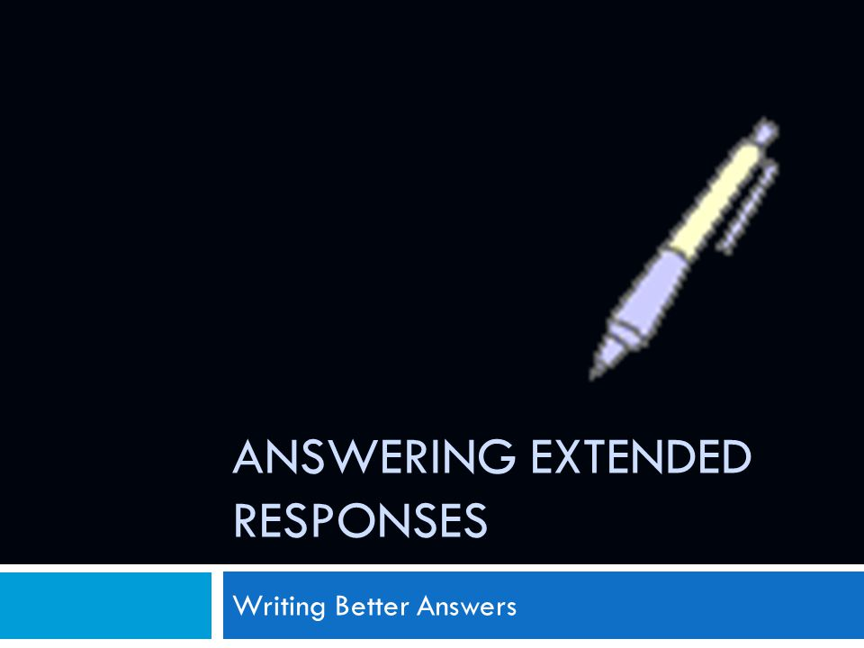 ANSWERING EXTENDED RESPONSES Writing Better Answers