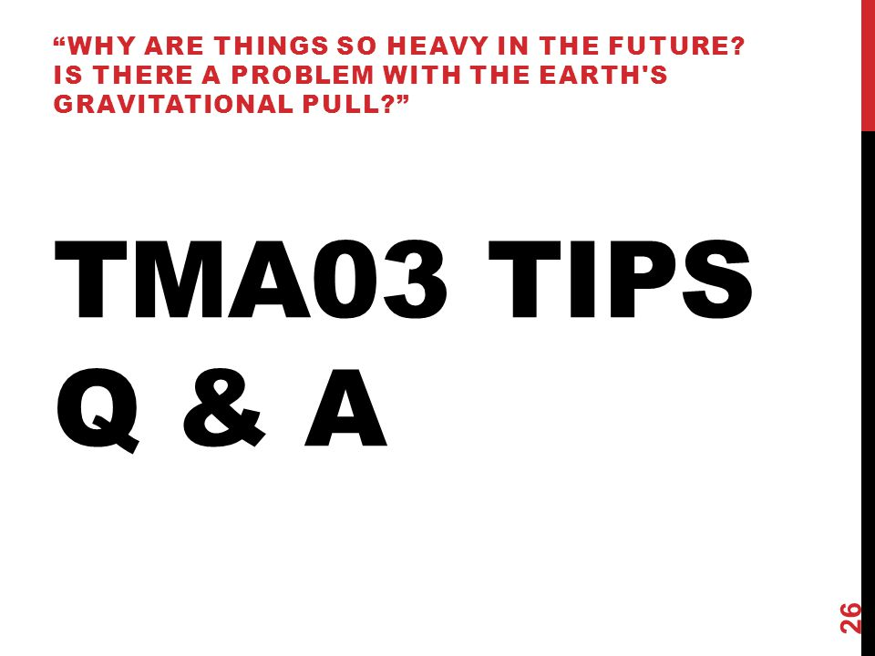 TMA03 TIPS Q & A WHY ARE THINGS SO HEAVY IN THE FUTURE.