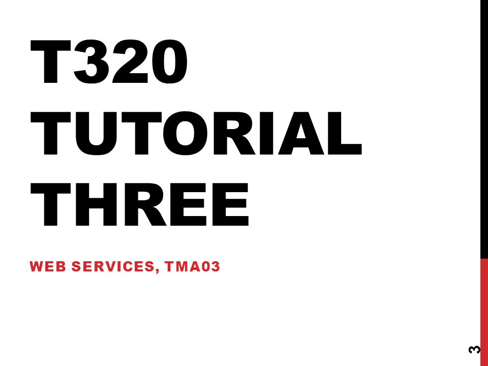 T320 TUTORIAL THREE WEB SERVICES, TMA03 3