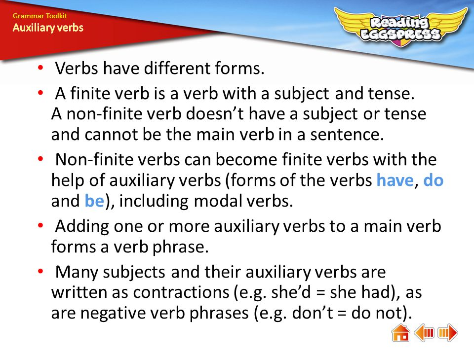 Grammar Toolkit Verbs have different forms. A finite verb is a verb with a subject and tense. A non-finite verb doesn't have a subject or tense and ca
