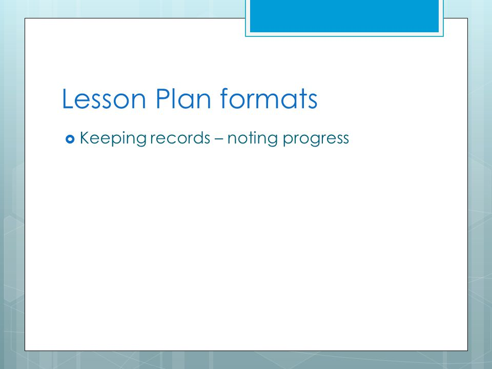 Lesson Plan formats  Keeping records – noting progress