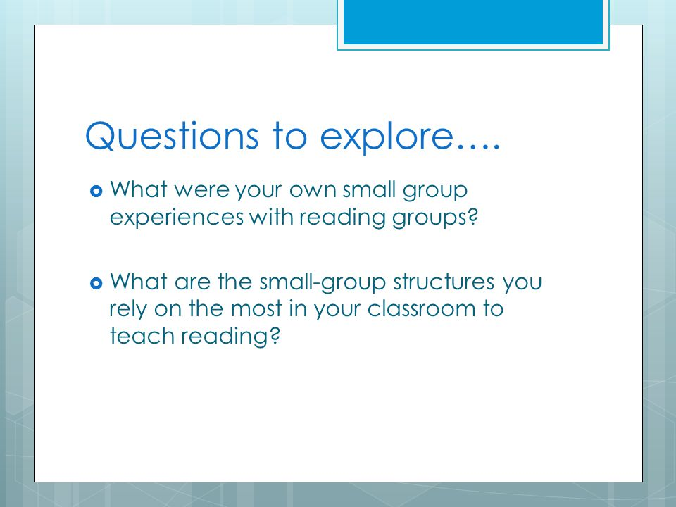 Questions to explore….  What were your own small group experiences with reading groups.