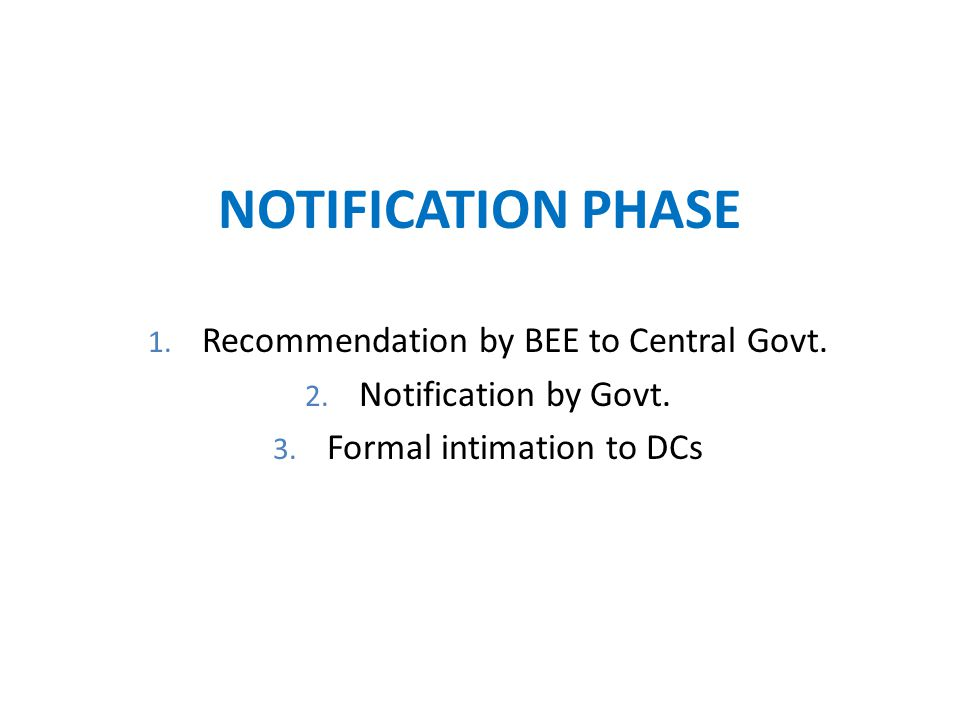 NOTIFICATION PHASE 1. Recommendation by BEE to Central Govt.