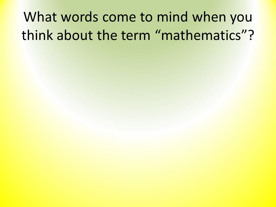 "What words come to mind when you think about the term ""mathematics""?"