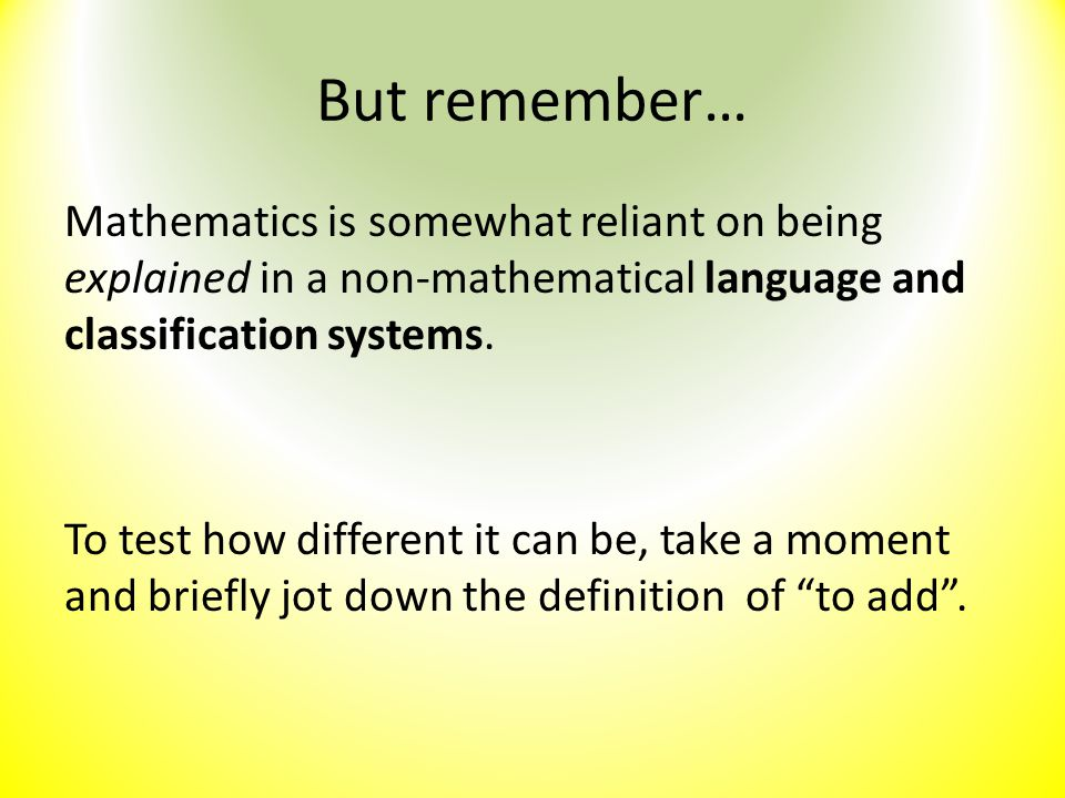 But remember… Mathematics is somewhat reliant on being explained in a non-mathematical language and classification systems. To test how different it c
