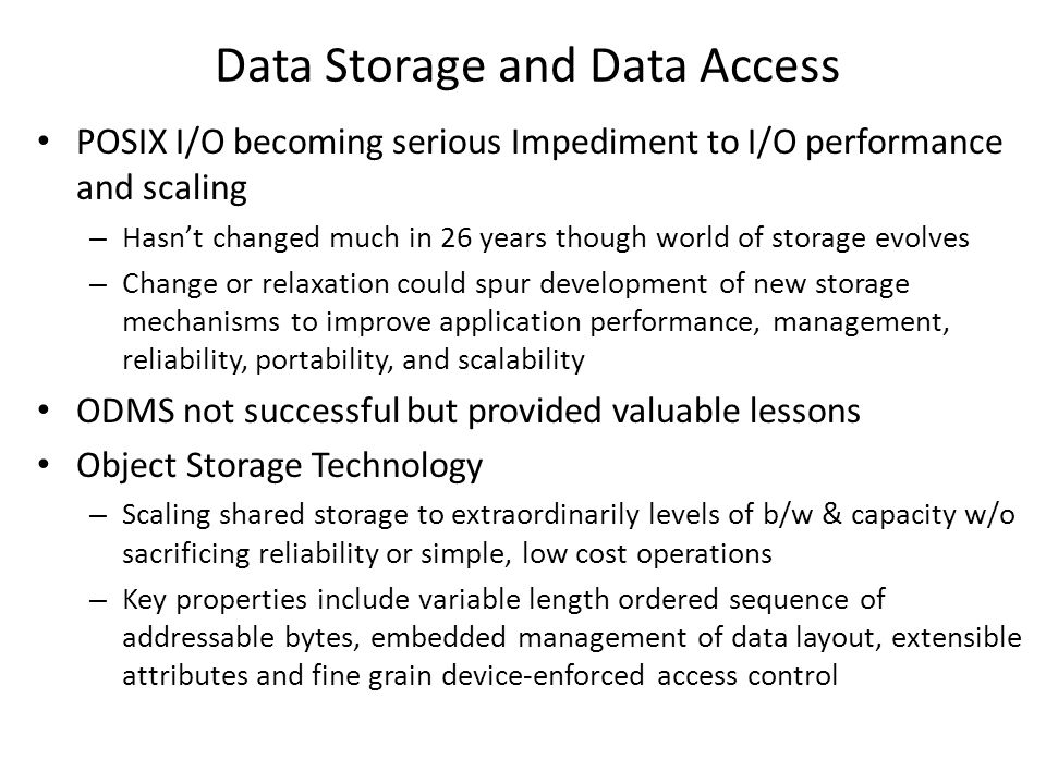 Data Storage and Data Access POSIX I/O becoming serious Impediment to I/O performance and scaling – Hasn't changed much in 26 years though world of st