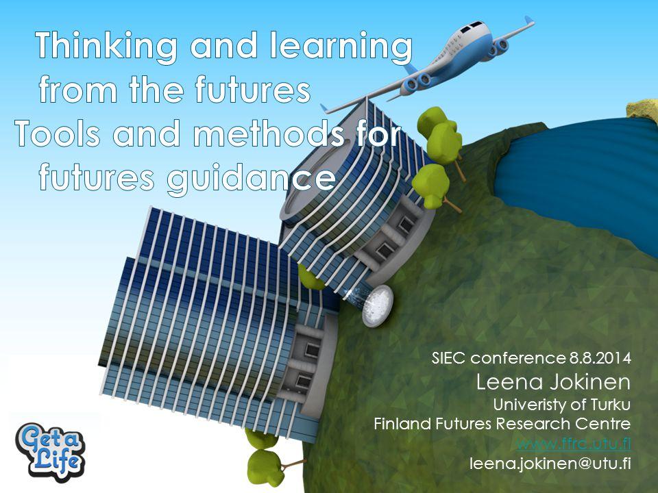 SIEC conference 8.8.2014 Leena Jokinen Univeristy of Turku Finland Futures Research Centre www.ffrc.utu.fi leena.jokinen@utu.fi
