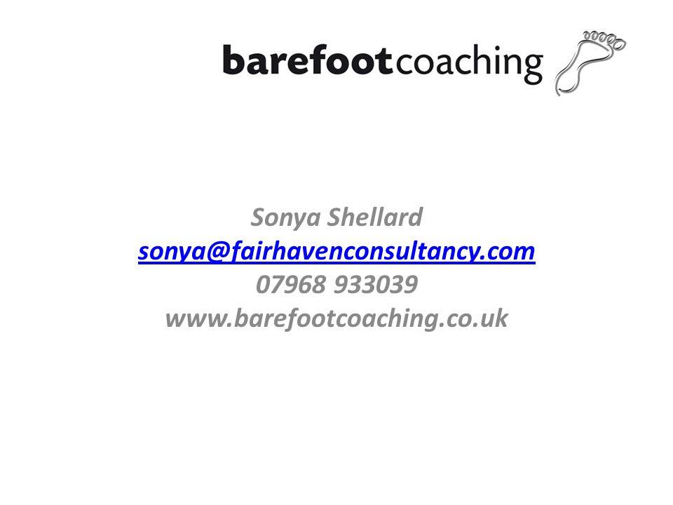 Sonya Shellard sonya@fairhavenconsultancy.com 07968 933039 www.barefootcoaching.co.uk