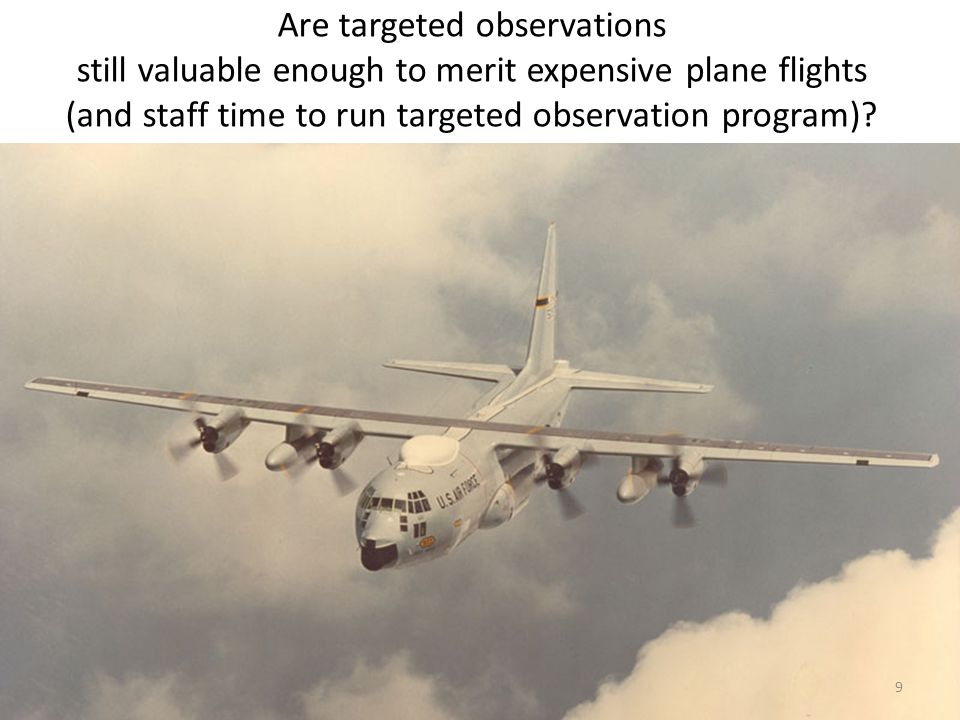 Are targeted observations still valuable enough to merit expensive plane flights (and staff time to run targeted observation program).