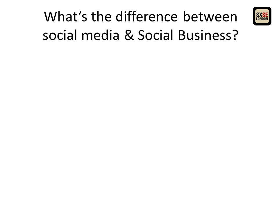 What's the difference between social media & Social Business