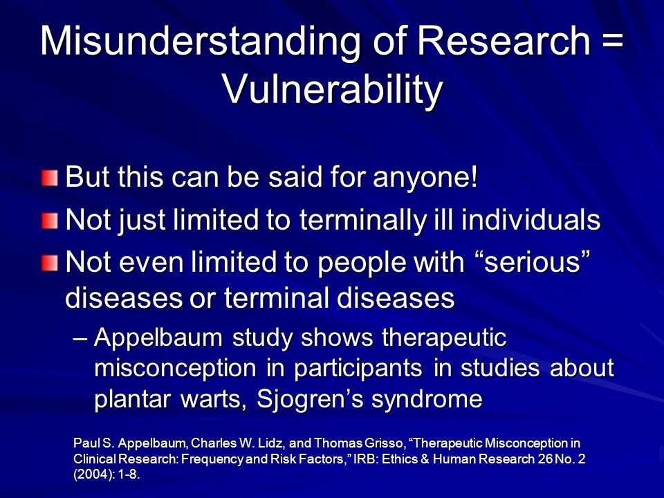 Misunderstanding of Research = Vulnerability But this can be said for anyone.