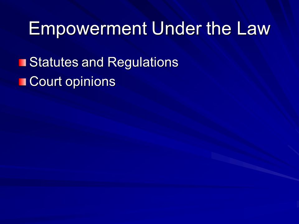 Empowerment Under the Law Statutes and Regulations Court opinions
