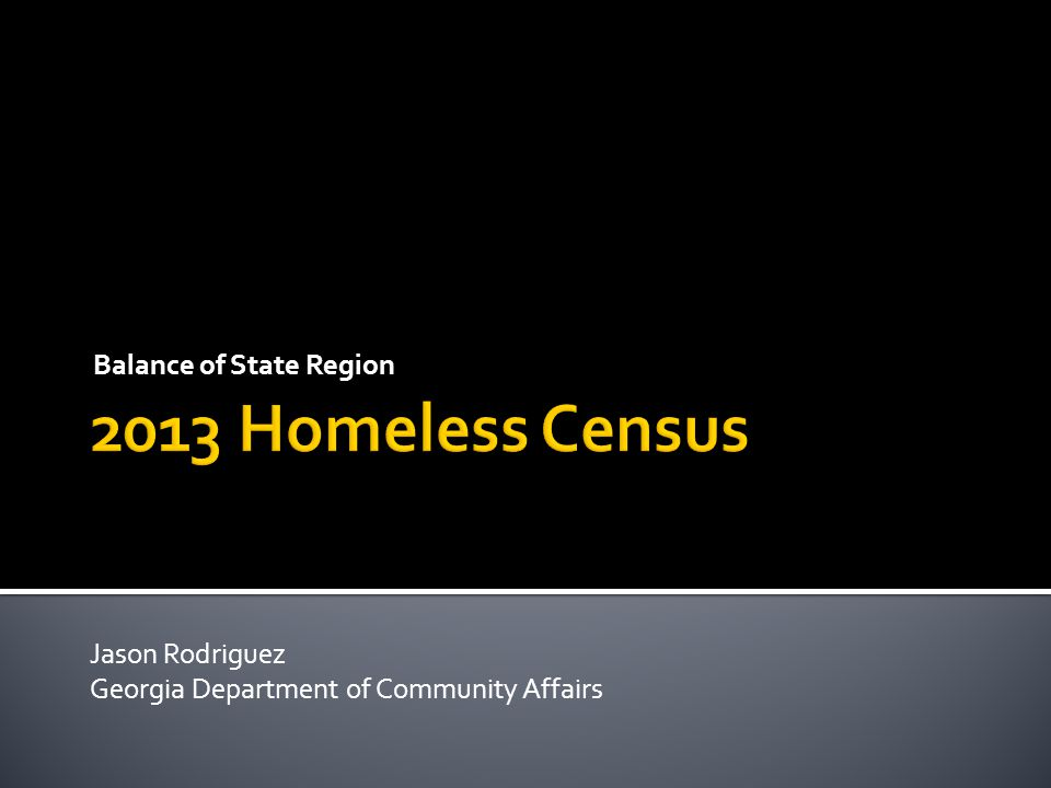  Balance of State, Chatham, Clarke, Cobb, Muscogee, Richmond, Tri-J  Separate efforts, different ways of counting  Balance of State region covers 152 counties (out of 159 total)  Homeless census in all counties = too costly.