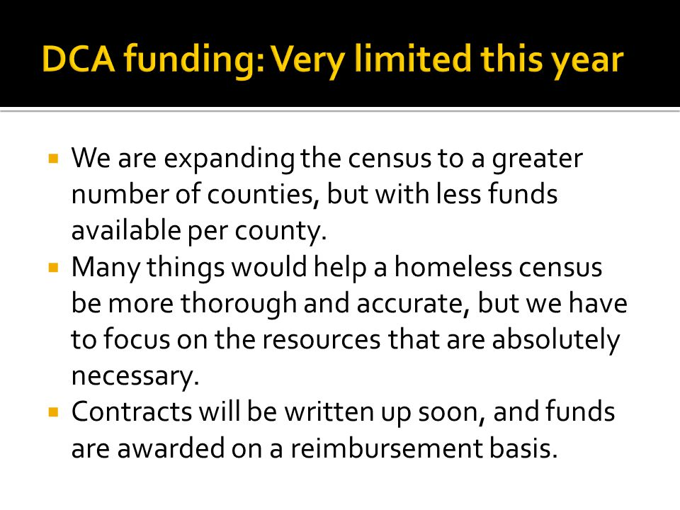  We are expanding the census to a greater number of counties, but with less funds available per county.
