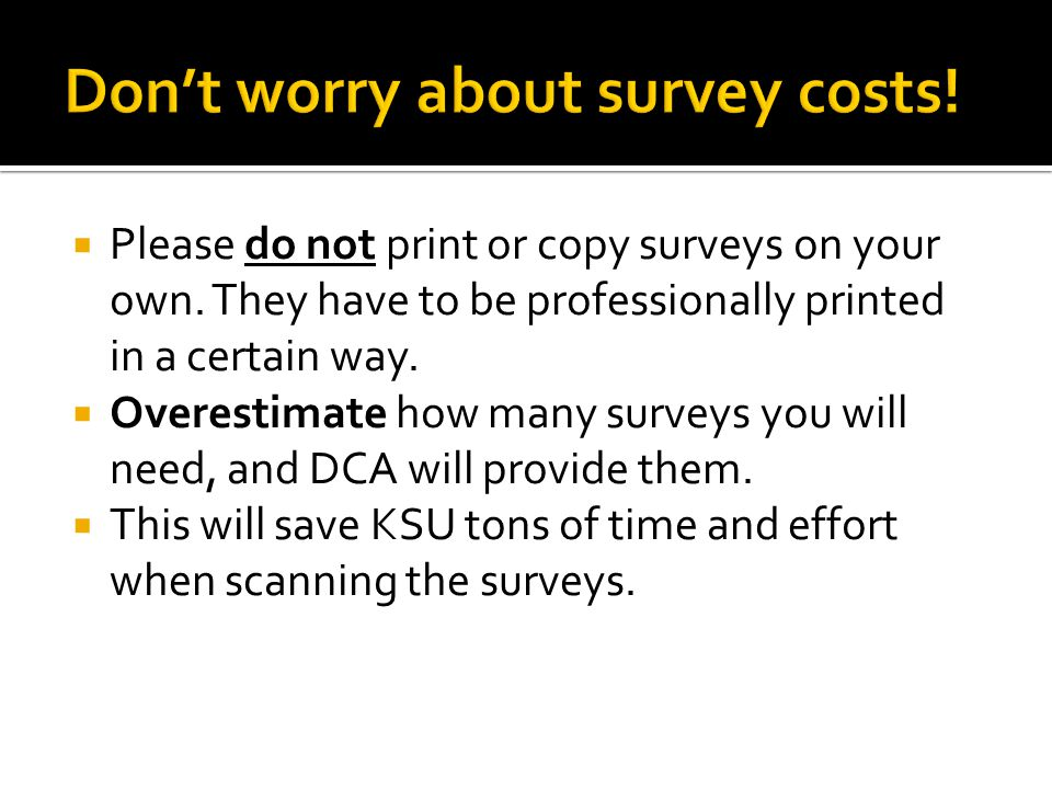  Please do not print or copy surveys on your own.
