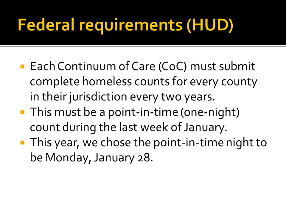  Each Continuum of Care (CoC) must submit complete homeless counts for every county in their jurisdiction every two years.  This must be a point-in-