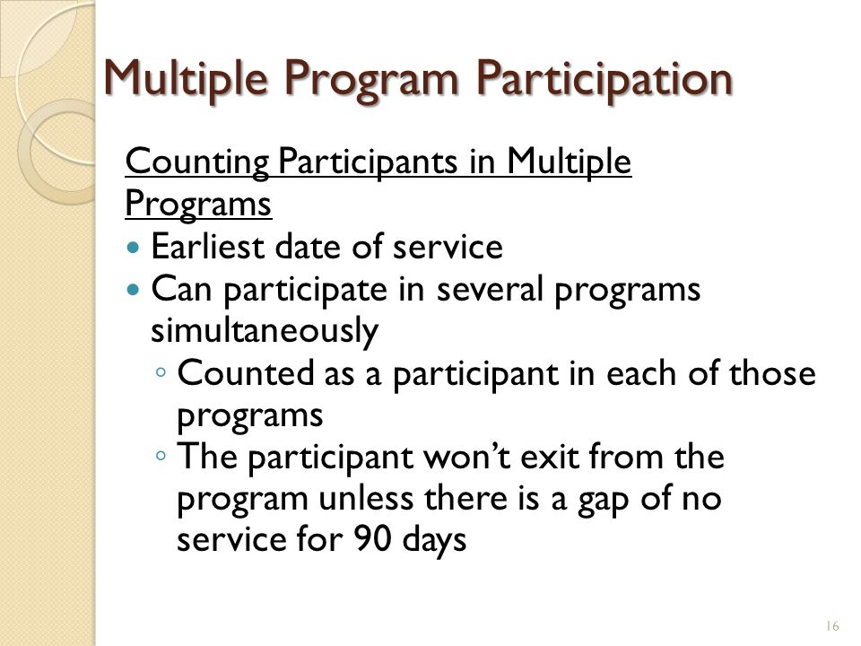 Multiple Program Participation Counting Participants in Multiple Programs Earliest date of service Can participate in several programs simultaneously