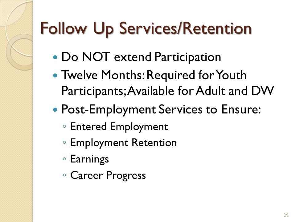 Follow Up Services/Retention Do NOT extend Participation Twelve Months: Required for Youth Participants; Available for Adult and DW Post-Employment Se