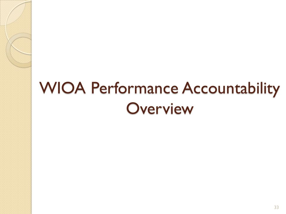 WIOA Performance Accountability Overview 33