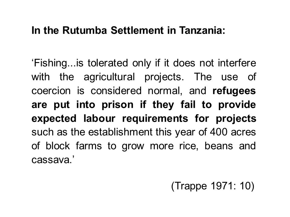 In the Rutumba Settlement in Tanzania: 'Fishing...is tolerated only if it does not interfere with the agricultural projects.