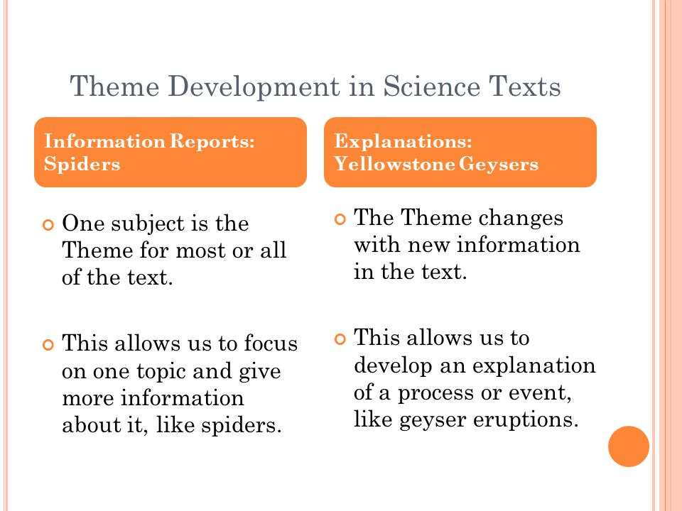 Theme Development in Science Texts One subject is the Theme for most or all of the text. This allows us to focus on one topic and give more informatio