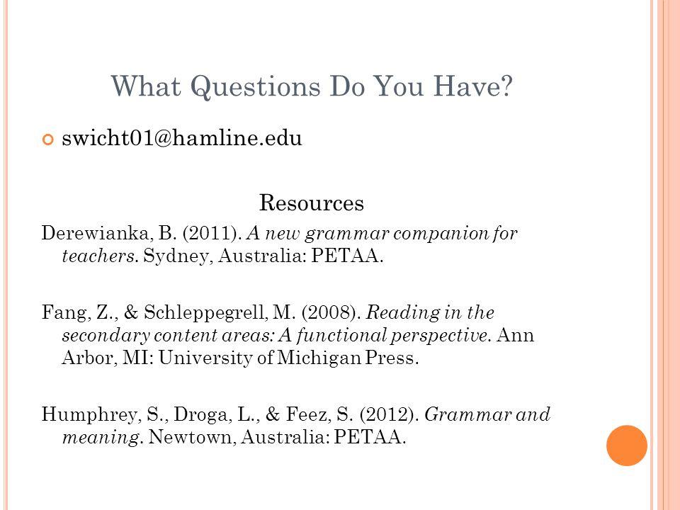 What Questions Do You Have. swicht01@hamline.edu Resources Derewianka, B.
