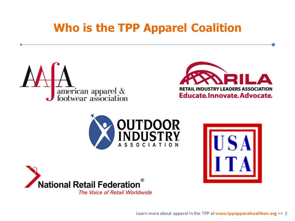 Who is the TPP Apparel Coalition Learn more about apparel in the TPP at www.tppapparelcoalition.org >> 2