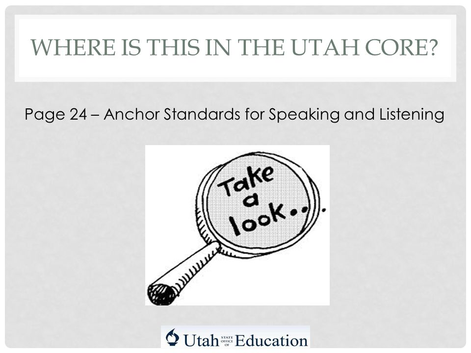 WHERE IS THIS IN THE UTAH CORE Page 24 – Anchor Standards for Speaking and Listening