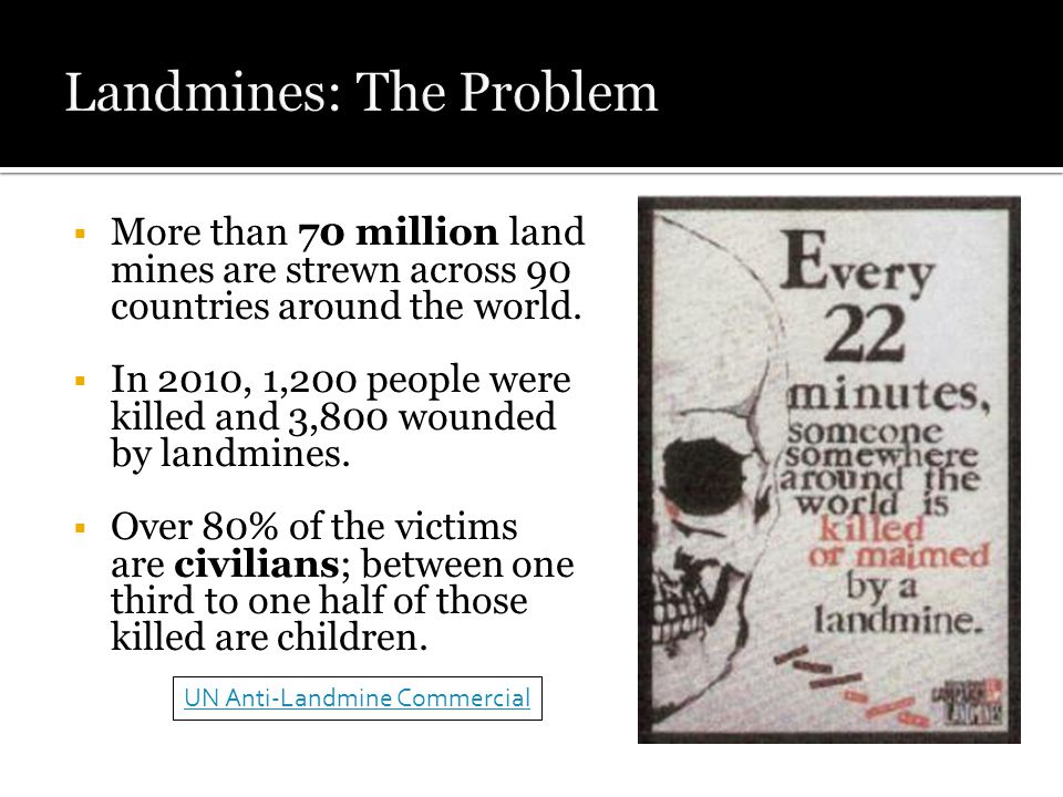 More than 70 million land mines are strewn across 90 countries around the world.