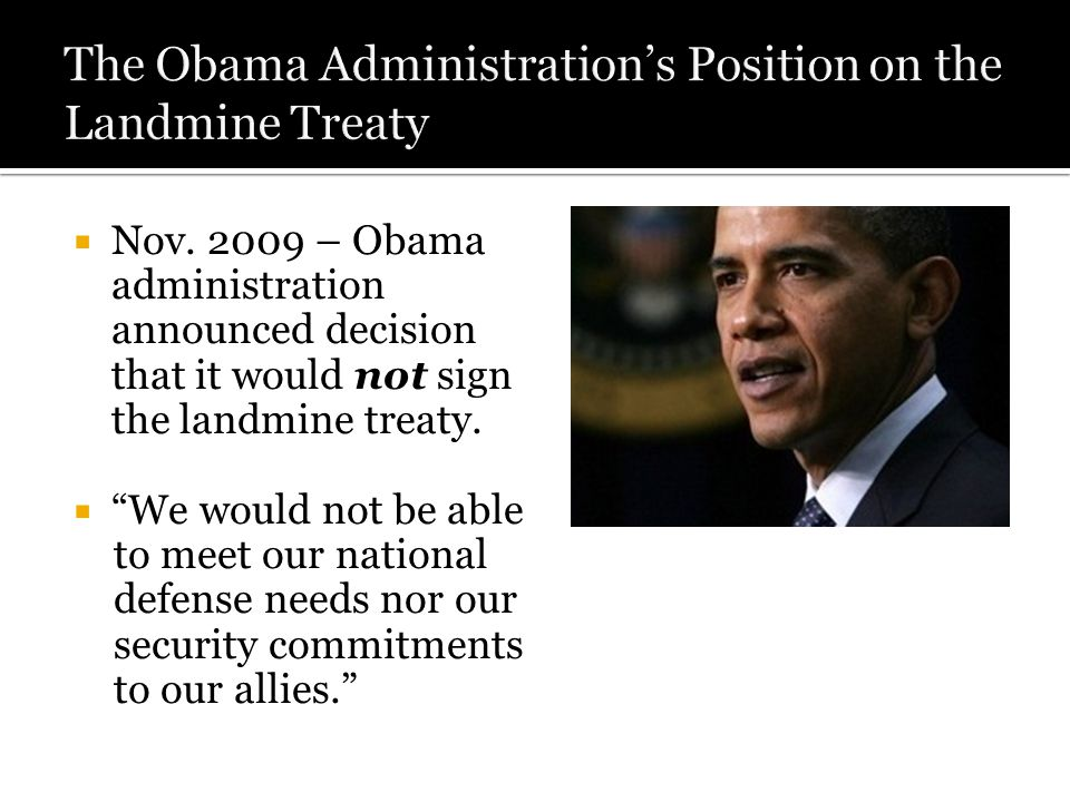  Nov. 2009 – Obama administration announced decision that it would not sign the landmine treaty.
