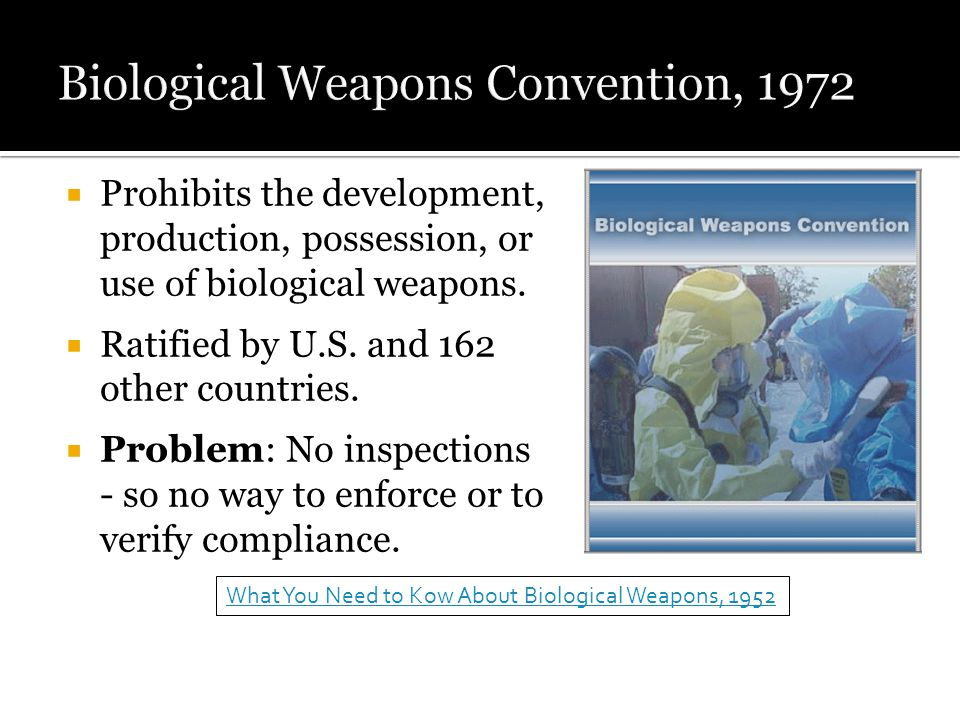  Prohibits the development, production, possession, or use of biological weapons.