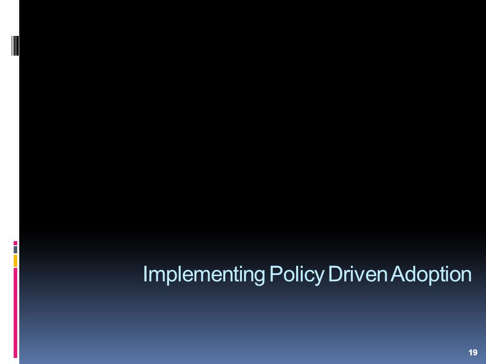 19 Implementing Policy Driven Adoption