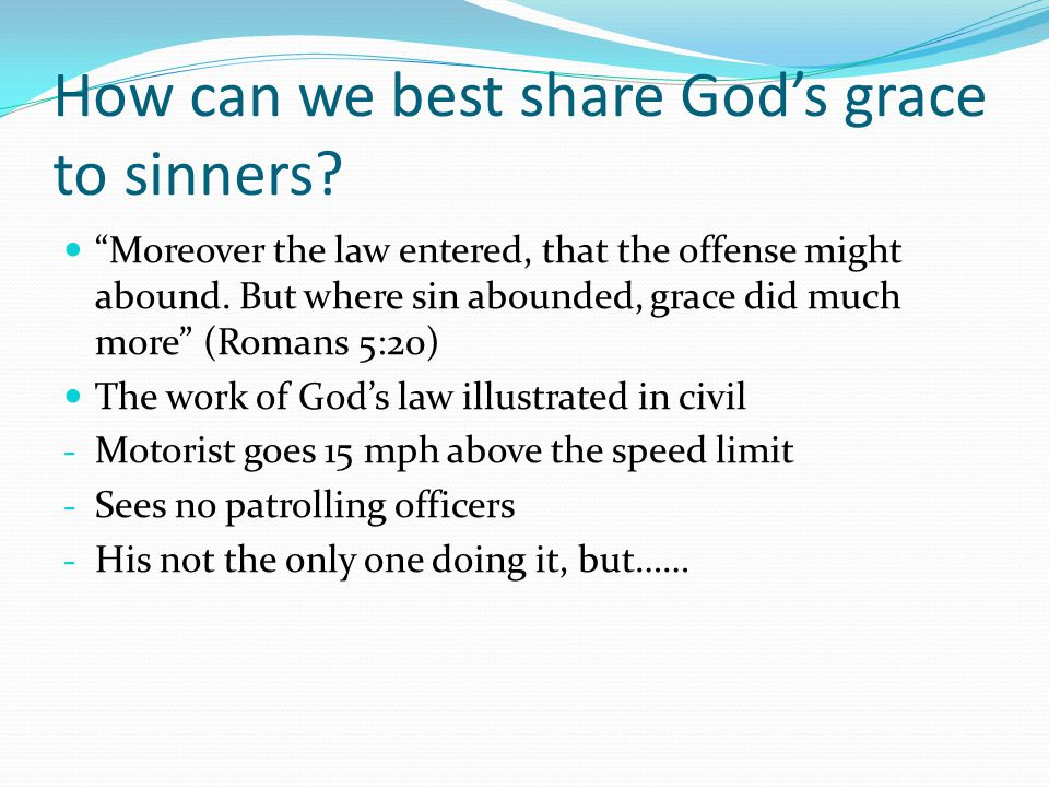 How can we best share God's grace to sinners.