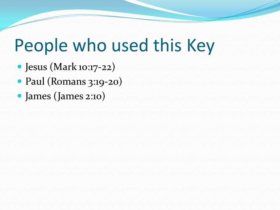 People who used this Key Jesus (Mark 10:17-22) Paul (Romans 3:19-20) James (James 2:10)