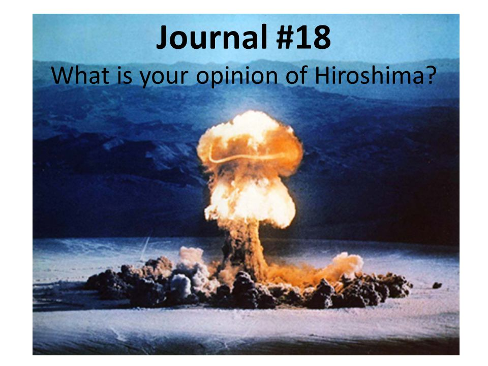 Journal #18 What is your opinion of Hiroshima