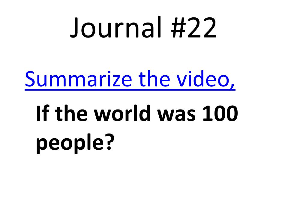 Journal #22 Summarize the video, If the world was 100 people
