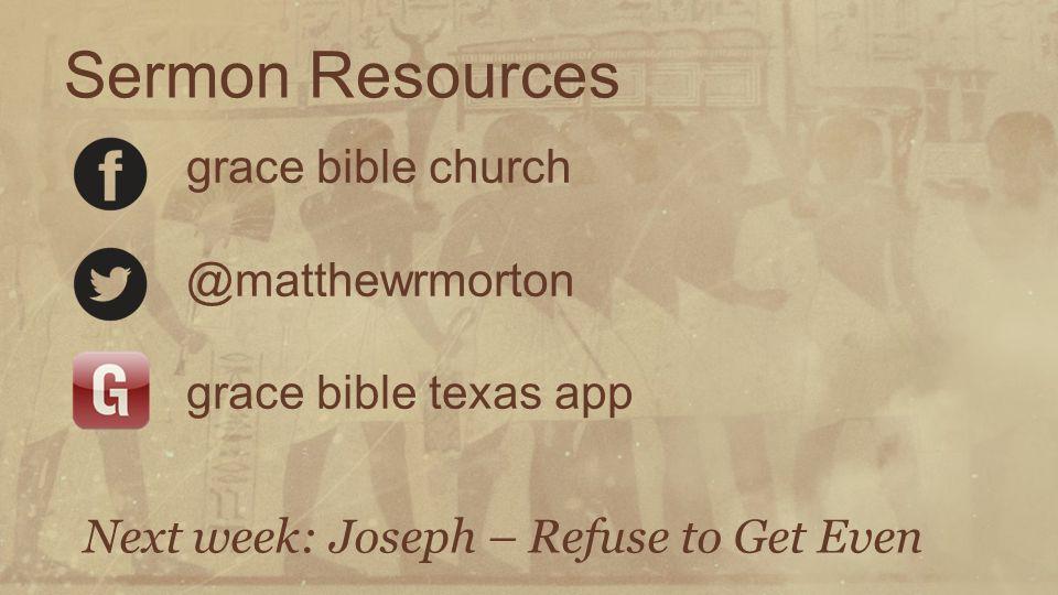 grace bible church @matthewrmorton grace bible texas app Next week: Joseph – Refuse to Get Even Sermon Resources