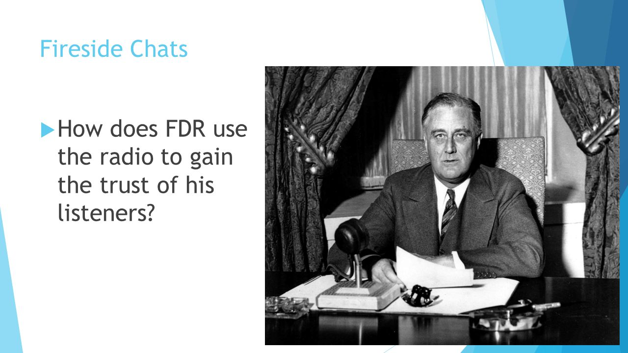Fireside Chats  How does FDR use the radio to gain the trust of his listeners?