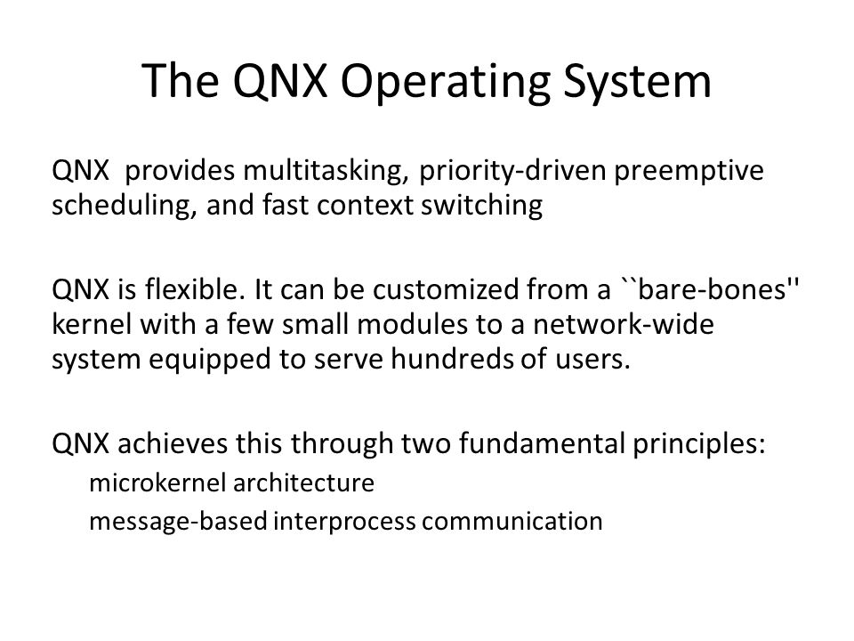The QNX Operating System QNX provides multitasking, priority-driven preemptive scheduling, and fast context switching QNX is flexible.