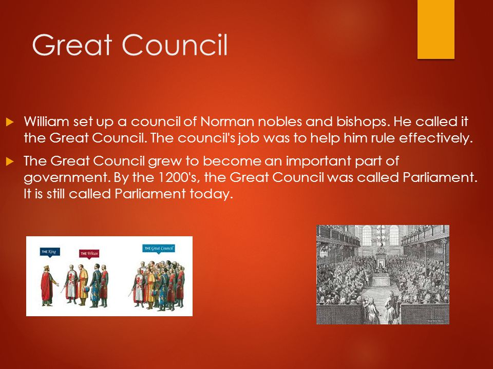 Great Council  William set up a council of Norman nobles and bishops. He called it the Great Council. The council's job was to help him rule effectiv